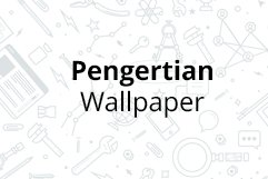 Pengertian wallpaper